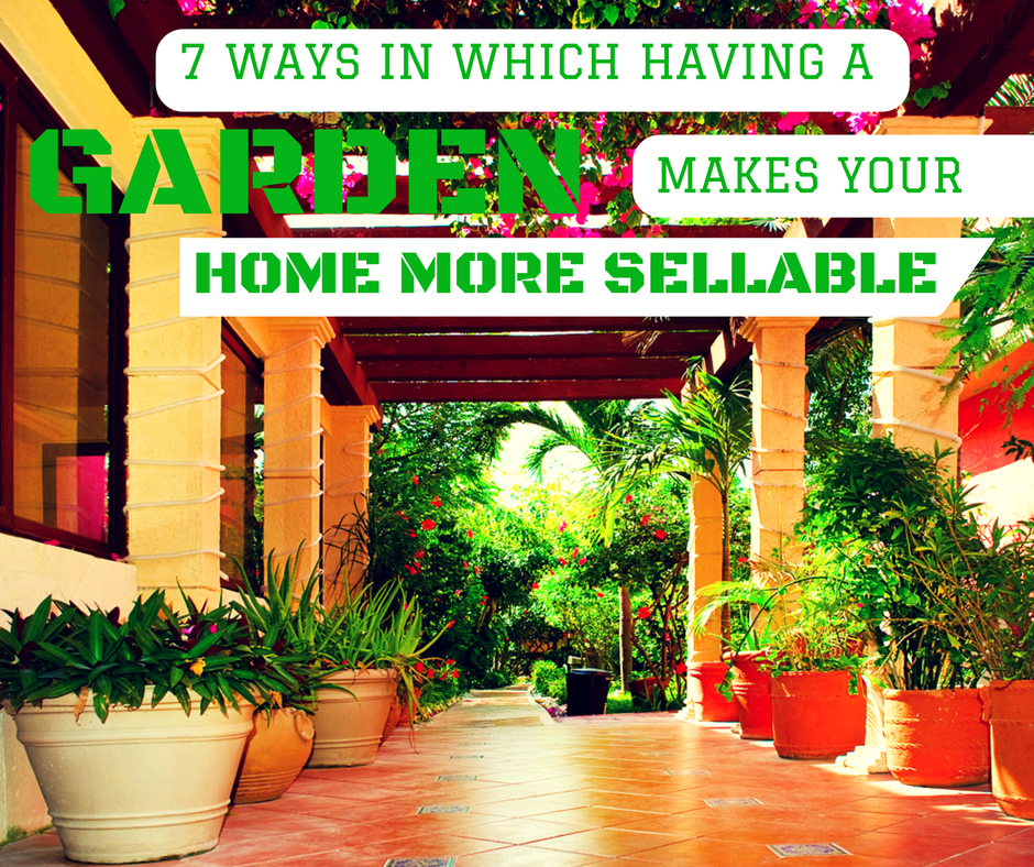 7 Ways In Which Having a Garden Makes Your Home More Sellable