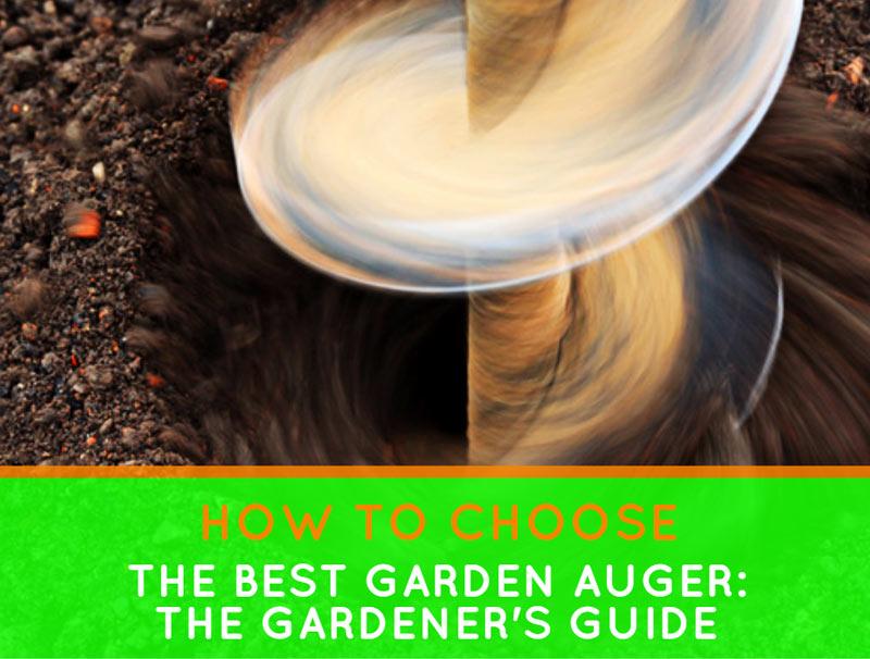 garden auger. How To Choose The Best Garden Auger: Gardener\u0027s Guide Auger E