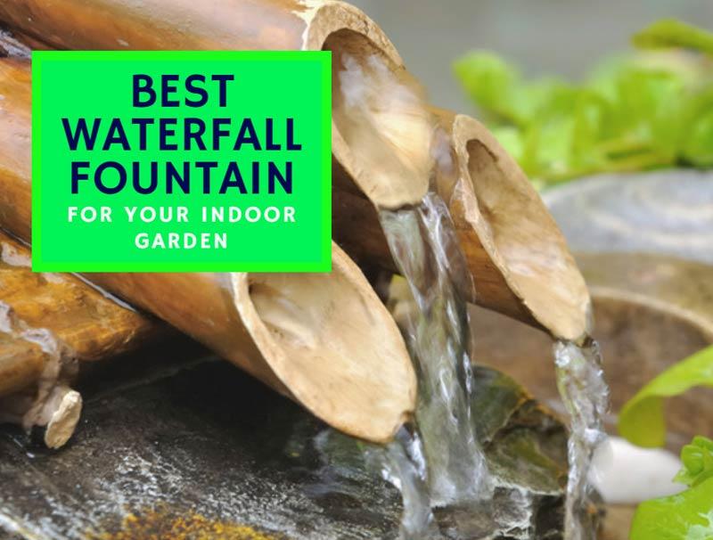 Best Waterfall Fountain For Your Indoor Garden