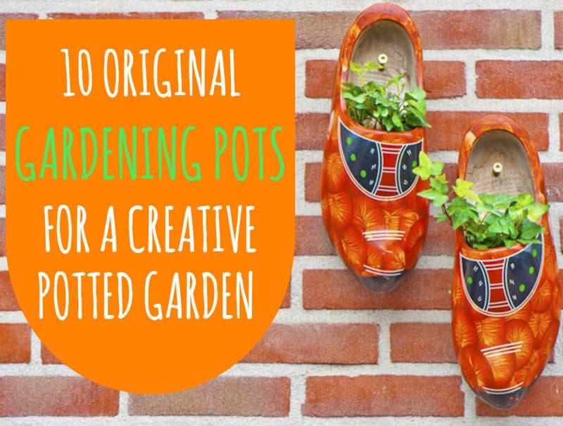 10 original gardening pots for a creative potted garden