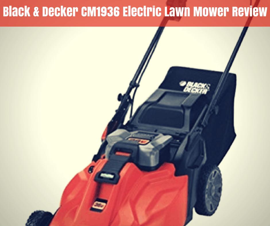 Black Decker CM1936 Electric Lawn Mower Review