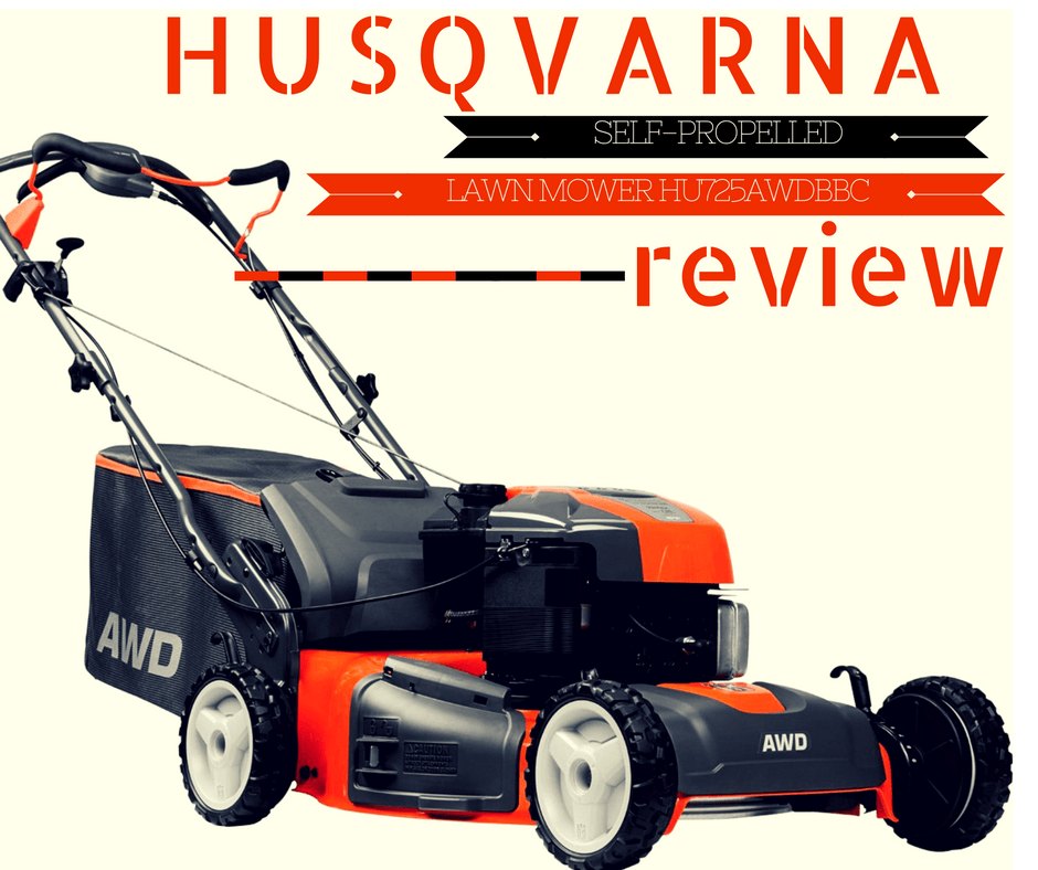 Husqvarna Self Propelled Lawn Mower Hu725awdbbc Review