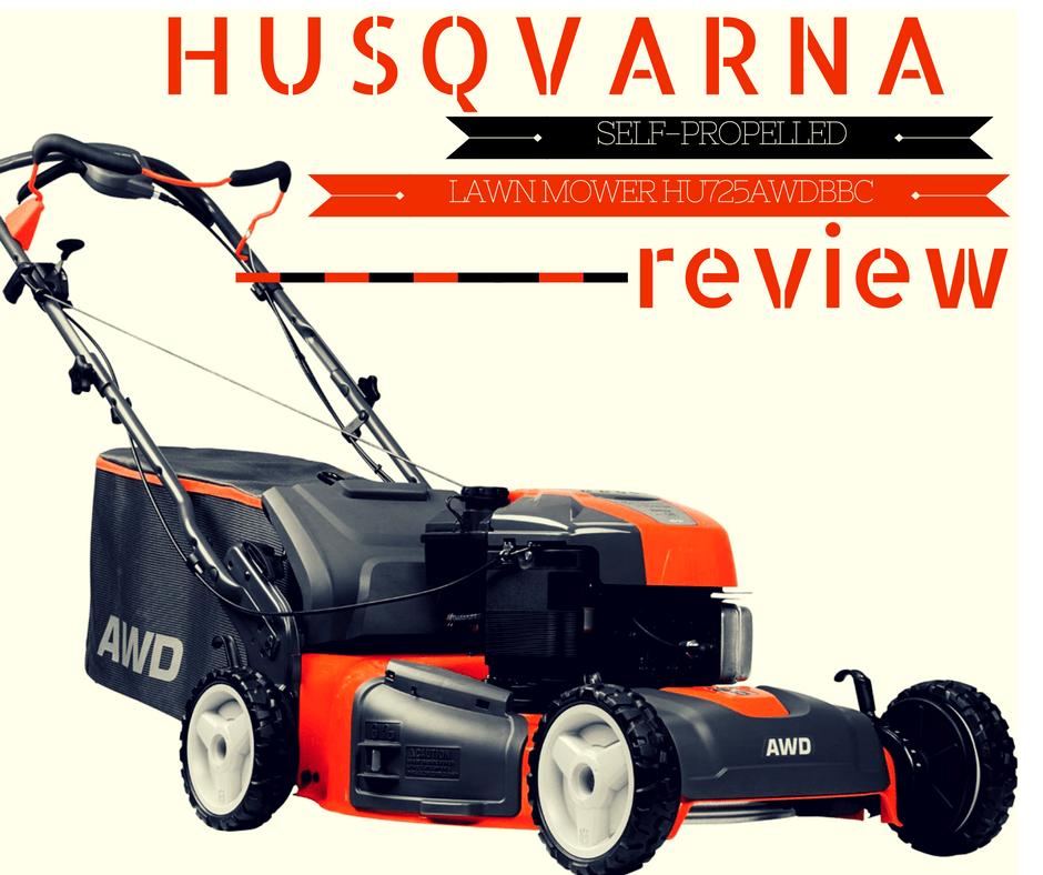 Husqvarna Self Propelled Lawn Mower Hu725awdbbc Review